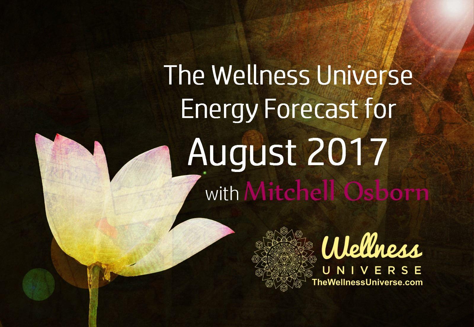 Energy Forecast for August with Mitchell Osborn #TheWellnessUniverse #WUVIP #EnergyForecastForAugust