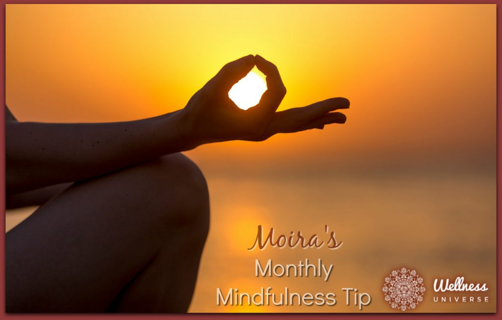 Moira's Monthly Mindfulness Tip: December 2017 by Moira Hutchison #TheWellnessUniverse #WUVIP #MindfulnessTip