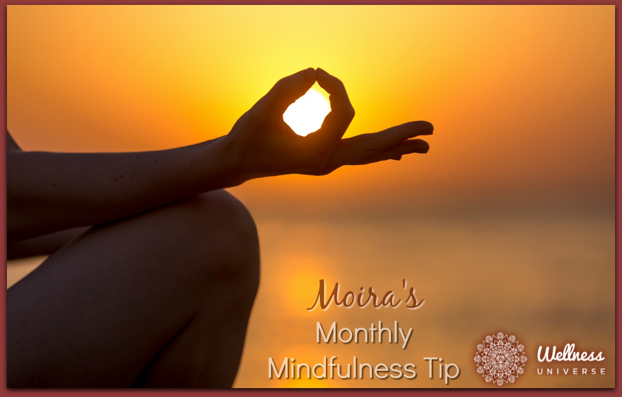 Moira's Monthly Mindfulness Tip for January 2018 by Moira Hutchison #TheWellnessUniverse #WUVIP #MindfulnessTip #January2018