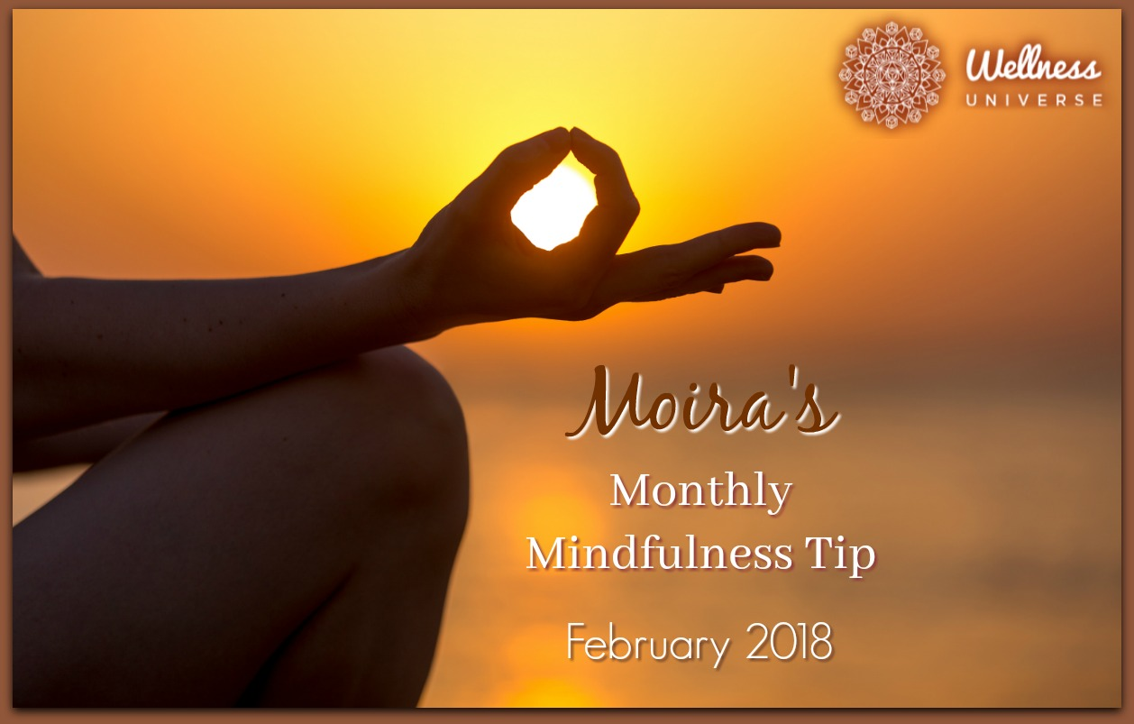 Moira's Monthly Mindfulness Tip for February 2018