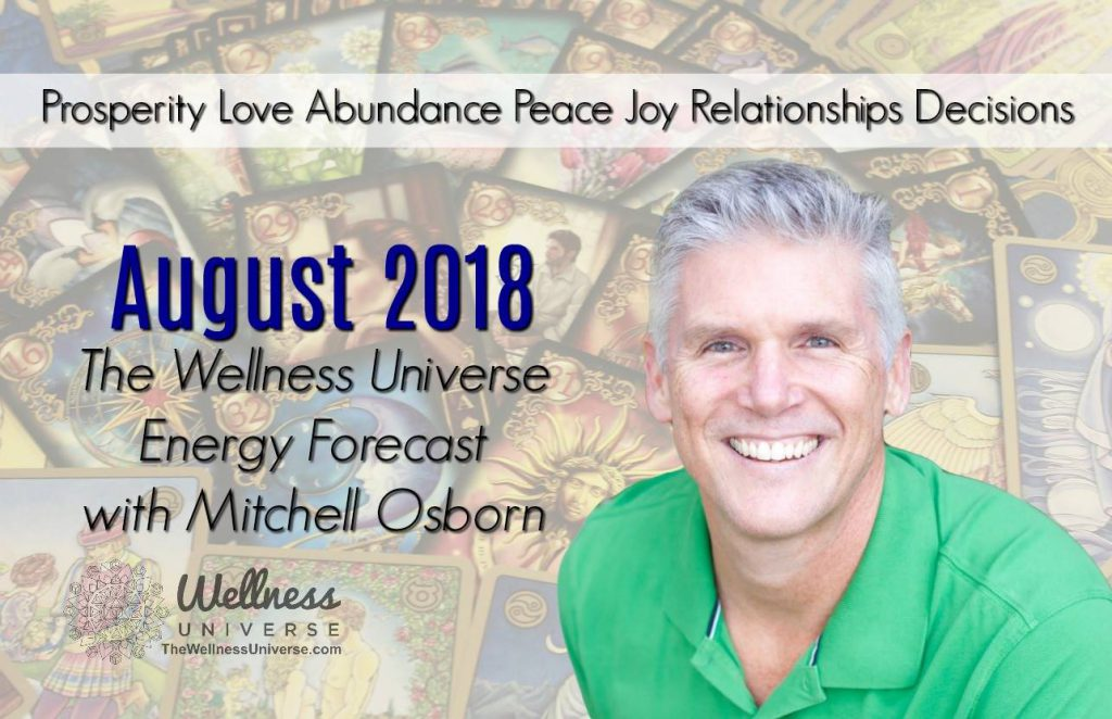 Energy Forecast for August 2018 with Mitchell Osborn #TheWellnessUniverse #WUVIP #EnergyForecastForAugust2018