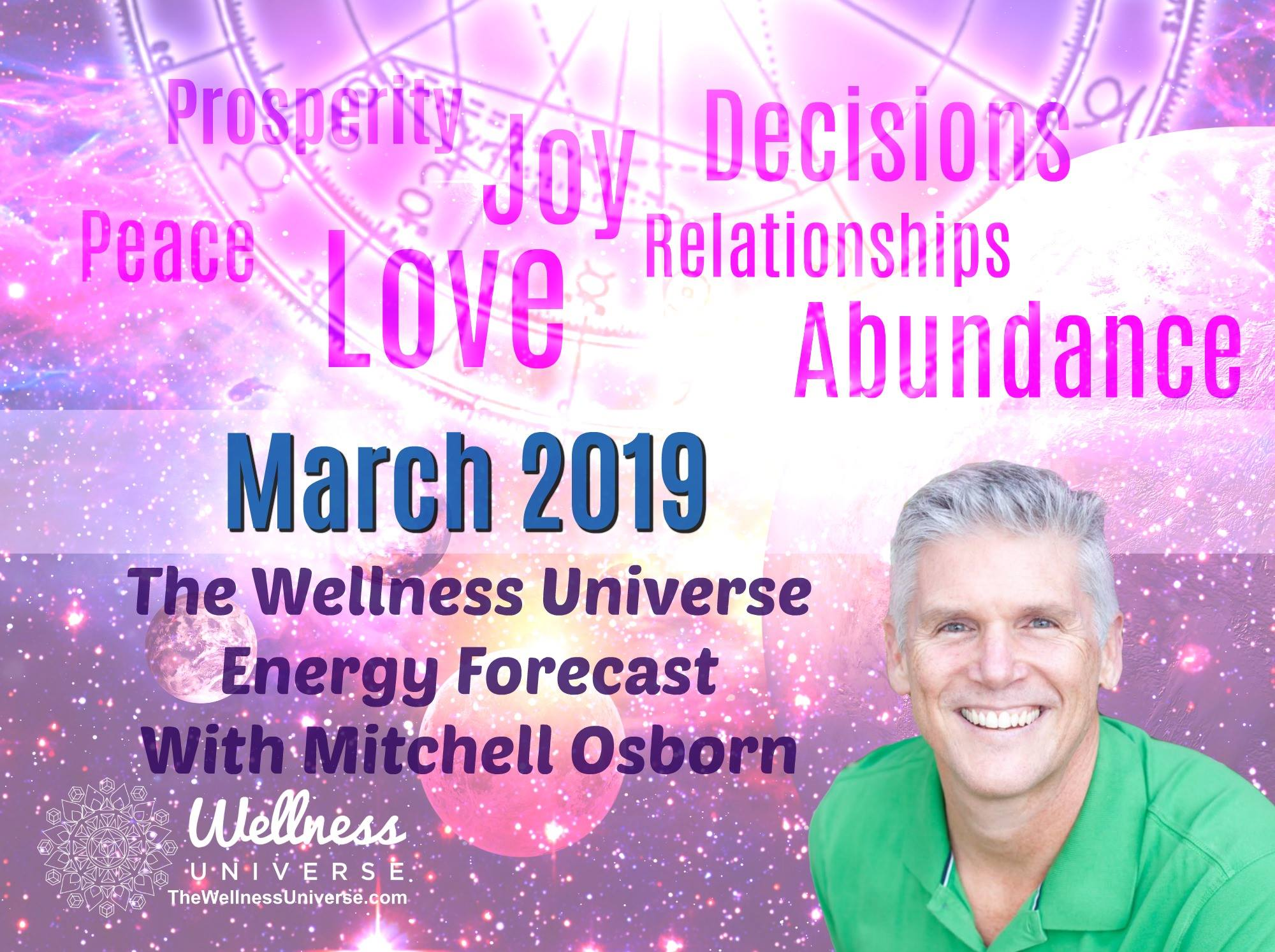 Energy Forecast for March 2019 with Mitchell Osborn #TheWellnessUniverse #WUVIP #ForecastForMarch2019