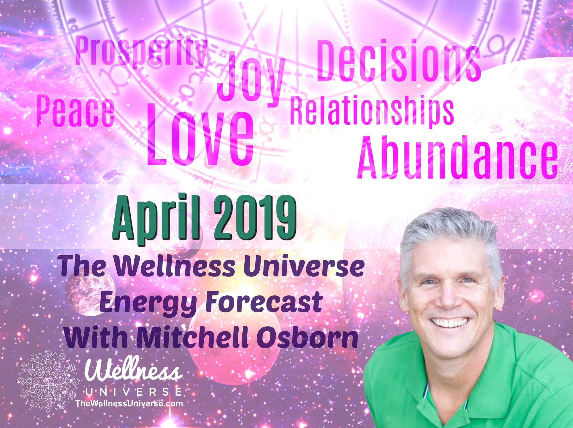 Energy Forecast for April 2019 with Mitchell Osborn #TheWellnessUniverse #WUVIP #ForecastForApril2019 #Energy #EnergyForecast